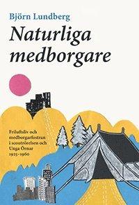 bokomslag Naturliga medborgare: friluftsliv och medborgarfostran i scoutrörelsen och Unga Örnar 1925-1960