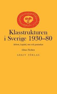 bokomslag Klasstrukturen i Sverige 1930-1980 : arbete, kapital, stat och patriarkat