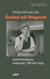 bokomslag Önskad och ifrågasatt : lantbruksvetenskapernas akademisering i 1900-talets Sverige