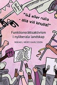 bokomslag 'Gå eller rulla - alla vill knulla!' : funktionsrättsaktivism i nyliberala landskap
