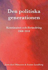 bokomslag Den politiska generationen : kontinuitet och förändring 1968-2018