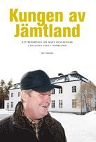 bokomslag Kungen av Jämtland : ett reportage om makt och pengar i en liten stad i Norrland