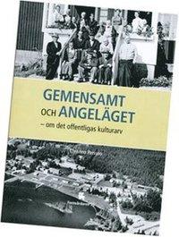 bokomslag Gemensamt och angeläget - om det offentligas kulturarv