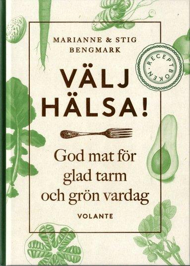 bokomslag Välj hälsa! : god mat för glad tarm och grön vardag - receptboken