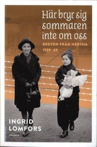 bokomslag Här bryr sig sommaren inte om oss – breven från Hertha 1939–44