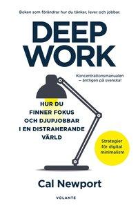 bokomslag Deep Work : hur du finner fokus och djupjobbar i en distraherande värld - strategier för kontroll, mindre stress och digital minimalism