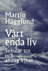 bokomslag Vårt enda liv : sekulär tro och andlig frihet