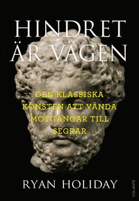 bokomslag Hindret är vägen : den klassiska konsten att vända motgångar till segrar