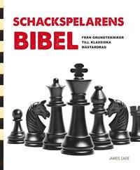bokomslag Schackspelarens bibel : från grundtekniker till klassiska mästardrag