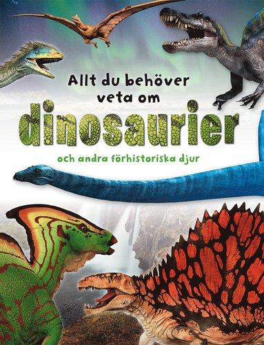 bokomslag Allt du behöver veta om dinosaurier och andra förhistoriska djur
