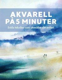 bokomslag Akvarell på 5 minuter : enkla tekniker som utvecklar ditt måleri