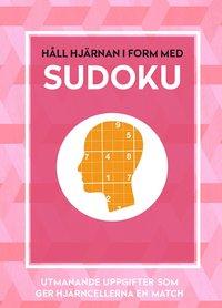 bokomslag Håll hjärnan i form med sudoku : utmanande uppgifter som ger hjärncellerna en match