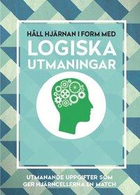 bokomslag Håll hjärnan i form med logiska utmaningar : utmanande uppgifter som ger hjärncellerna en match