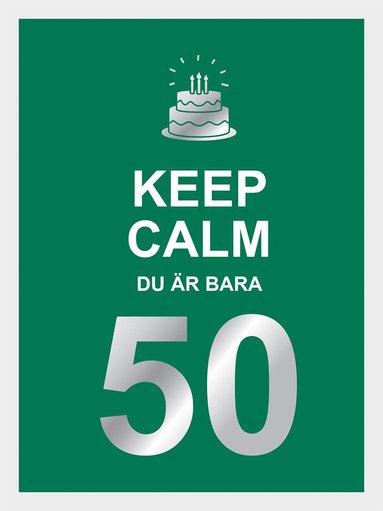 bokomslag Keep calm : du är bara 50