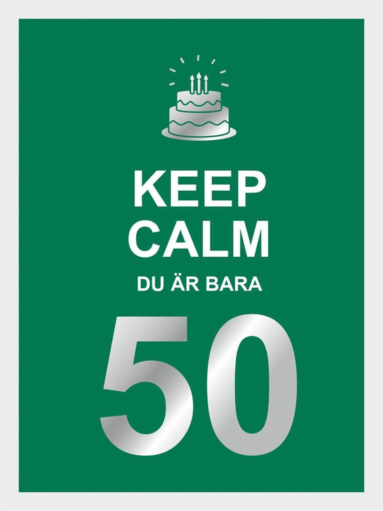 Keep calm : du är bara 50 1