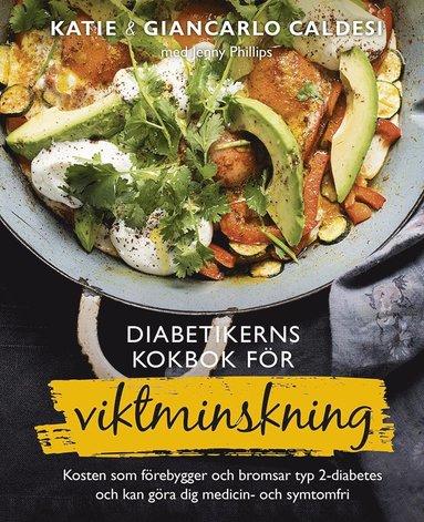 bokomslag Diabetikerns kokbok för viktminskning : kosten som förebygger och bromsar typ 2-diabetes och kan göra dig medicin- och symtomfri