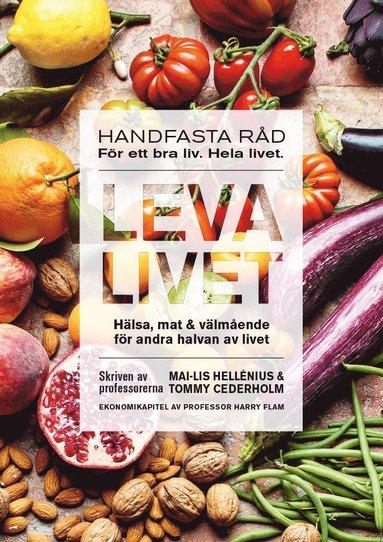 bokomslag Leva livet : hälsa, mat & välmående för andra halvan av livet