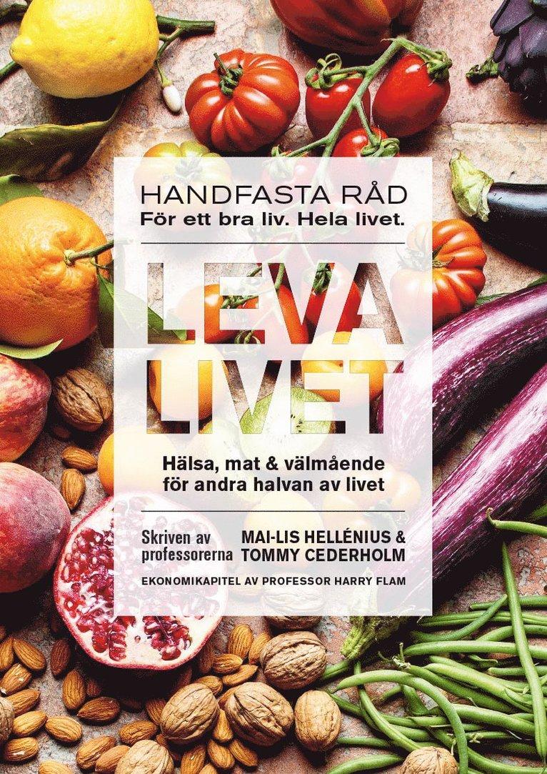 Leva livet : hälsa, mat & välmående för andra halvan av livet 1