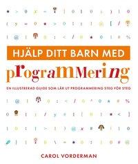 bokomslag Hjälp ditt barn med programmering : en illustrerad guide som lär ut programmering steg för steg