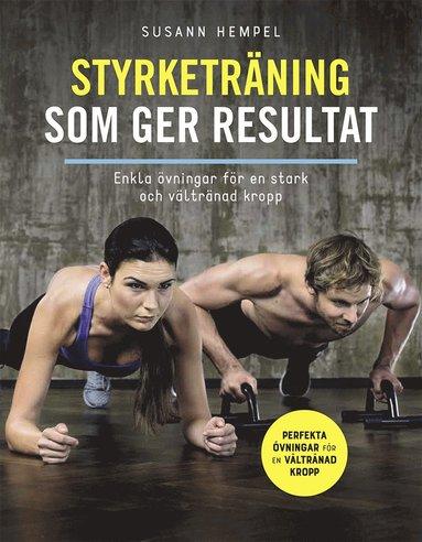 bokomslag Styrketräning som ger resultat : enkla övningar för en stark och vältränad kropp