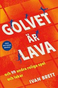 bokomslag Golvet är lava och 99 andra roliga spel och lekar