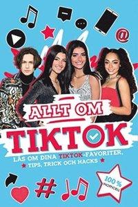 bokomslag Allt om TikTok : läs om dina TikTok-favoriter, tips, trick och hacks