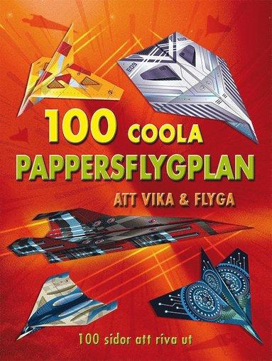 bokomslag 100 coola pappersflygplan att vika & flyga