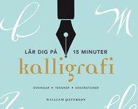bokomslag Kalligrafi - lär dig på 15 minuter : övningar, tekniker, dekorationer