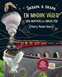 bokomslag Skrapa & skapa : en magisk värld - den inofficiella boken för Harry Potter-fans