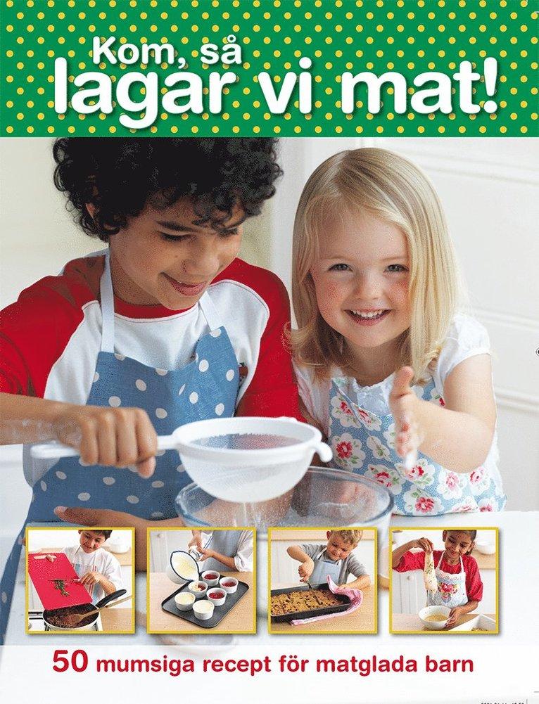 Kom så lagar vi mat! 50 mumsiga recept för matglada barn 1
