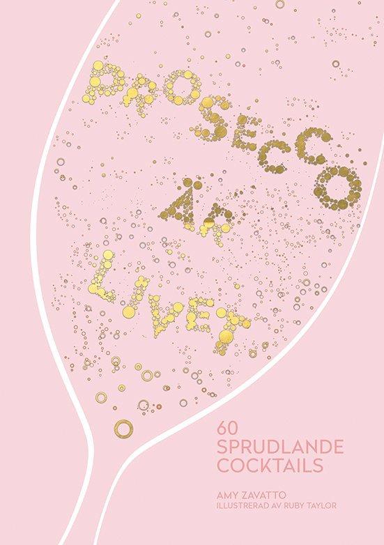 Prosecco är livet : 60 sprudlande cocktails 1