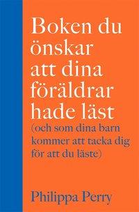 bokomslag Boken du önskar att dina föräldrar hade läst : (och som dina barn kommer att tacka dig för att du läste)
