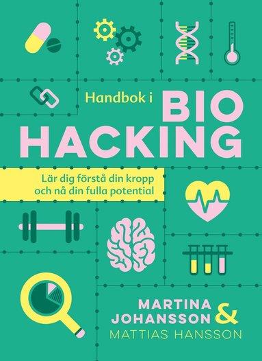 bokomslag Handbok i biohacking : lär dig förstå din kropp och nå din fulla potential
