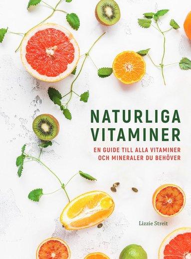 bokomslag Naturliga vitaminer : en guide till alla vitaminer och mineraler du behöver