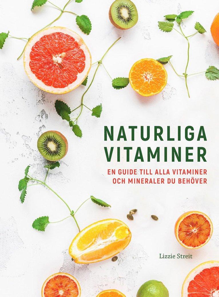 Naturliga vitaminer : en guide till alla vitaminer och mineraler du behöver 1