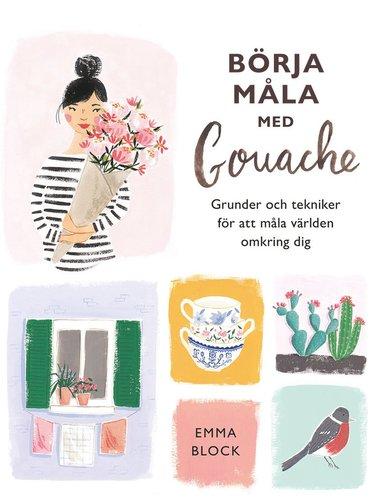 bokomslag Börja måla med gouache : grunder och tekniker för att måla världen omkring