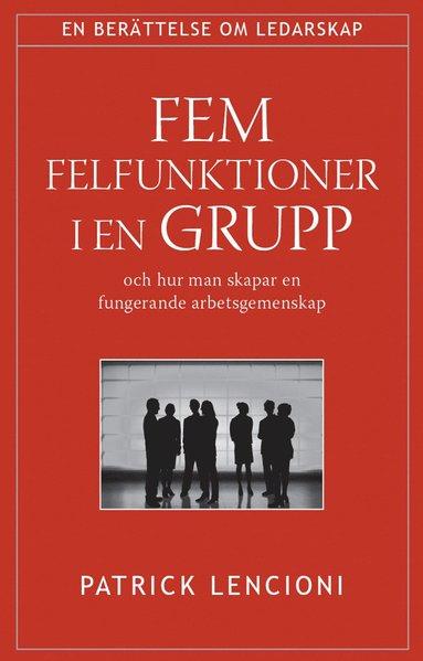 bokomslag Fem felfunktioner i en grupp : och hur man skapar en fungerande arbetsgemenskap
