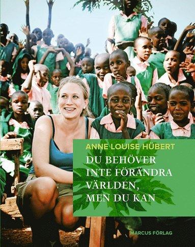 bokomslag Du behöver inte förändra världen, men du kan