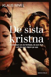 bokomslag De sista kristna - berättelsen om de förföljda, de som flytt och de som vägrar ge upp