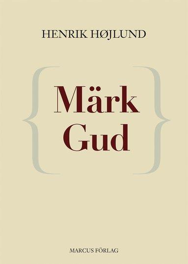 bokomslag Märk Gud