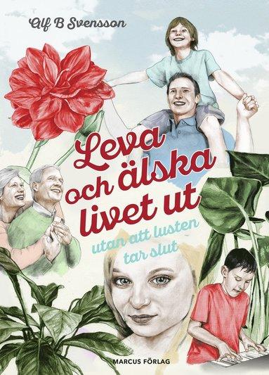 bokomslag Leva och älska livet ut, utan att lusten tar slut