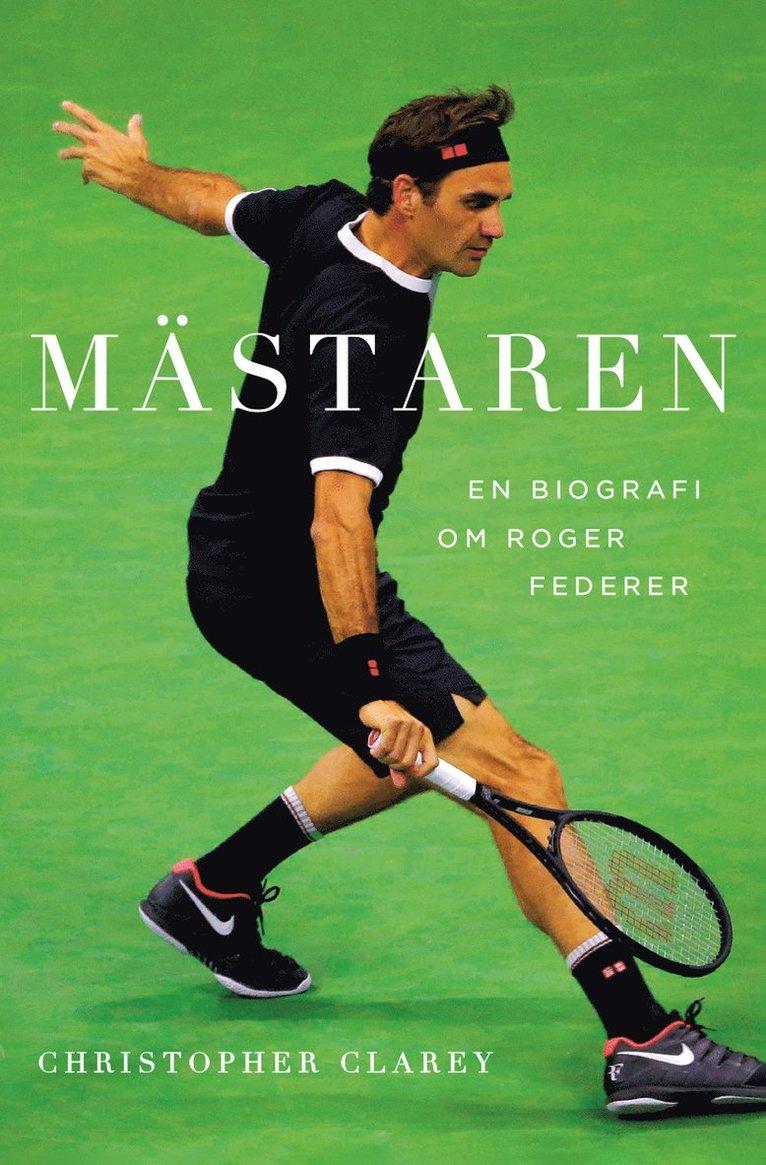 Mästaren : Roger Federers briljanta karriär 1