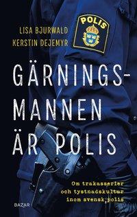 bokomslag Gärningsmannen är polis : Om trakasserier och tystnadskultur inom svensk polis