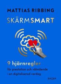 bokomslag Skärmsmart – 9 hjärnregler för prestation och välmående i en digitaliserad vardag