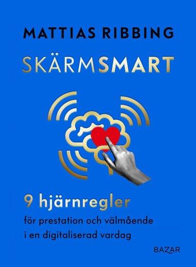 bokomslag Skärmsmart : 9 hjärnregler för prestation och välmående i en digitaliserad vardag