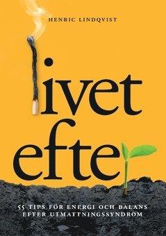bokomslag Livet efter : 55 tips för energi och balans efter utmattningssyndrom