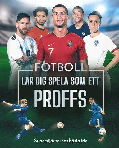 bokomslag Fotboll: Lär dig spela som ett proffs - Superstjärnornas bästa trix