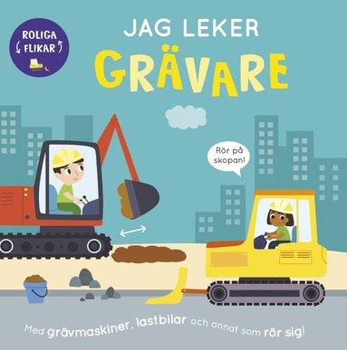 bokomslag Jag leker grävare - Med grävmaskiner, lastbilar och annat som rör sig!