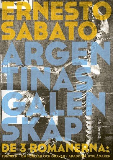 bokomslag Argentinas galenskap : de tre romanerna - Tunneln ; Om hjältar & gravar ; Abaddon, utplånaren