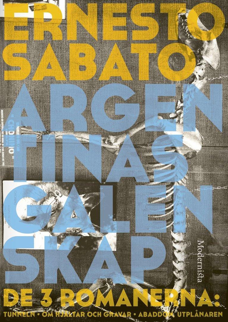 Argentinas galenskap : de tre romanerna - Tunneln ; Om hjältar & gravar ; Abaddon, utplånaren 1